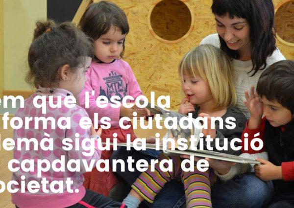 Volem que l'escola que forma els ciutadans de demà sigui la institució més capdavantera de la societat.